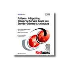9780738492933: Patterns: Integrating Enterprise Service Buses in a Service-oriented Architecture (Redbooks)