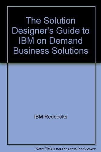 The Solution Designer's Guide to IBM On Demand Business Solutions [IBM Redbooks]: Ransom, Mike...