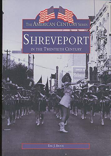 9780738500423: Shreveport In The Twentieth Century (The American Century Series)