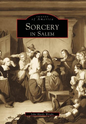 Sorcery in Salem (Images of America: Massachusetts): John Hardy Wright