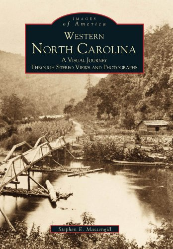 Western North Carolina: A Visual Journey Through Stereo Views and Photographs (Images of America)