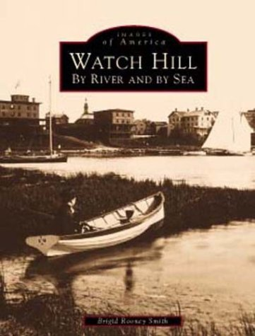 9780738501543: Watch Hill: By River and by Sea (Images of America: Rhode Island)