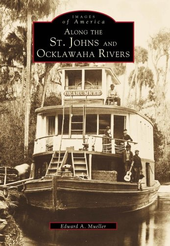 St. Johns & Ocklawaha Rivers (Images of America: Florida): Mueller, Edward A.