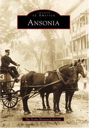 Ansonia (Images of America: Connecticut): Derby Historical Society