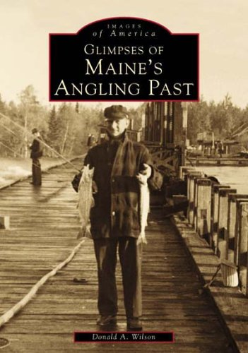 9780738504070: Maine's Angling Past, Glimpses of (ME) (Images of America)