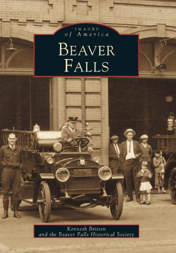 Beaver Falls (Images of America): Britten, Kenneth; Beaver Falls Historical Society