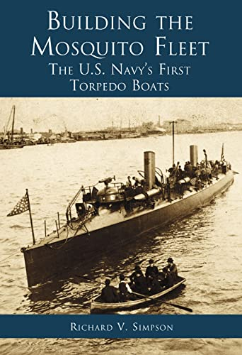 9780738505084: Building the Mosquito Fleet: The U.S. Navy's First Torpedo Boats (RI)