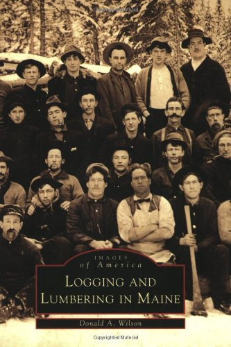 9780738505213: Logging and Lumbering in Maine (ME) (Images of America)