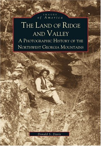 9780738505862: The Land of Ridge and Valley: A Photographic History of the Northwest Georgia Mountains (Images of America)