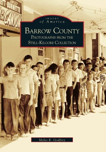 Barrow County: Stell-Kilgore Collection (GA) (Images of America): Godfrey, Myles R.