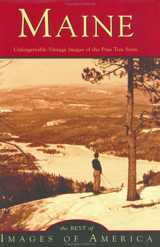 Maine: Unforgettable Vintage Images of the Pine Tree State (ME) (Images of America): America, Best ...