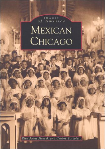 Mexican Chicago (IL) (Images of America): Rita Arias Jirasek