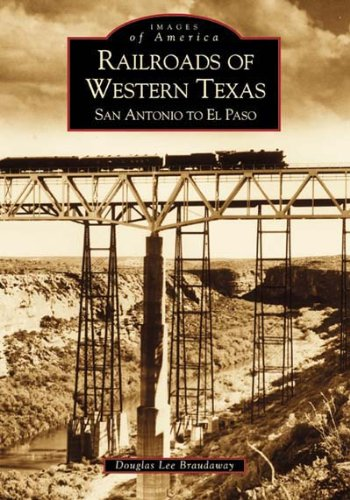 9780738507668: Railroads of Western Texas: San Antonio to El Paso (Images of America (Arcadia Publishing))