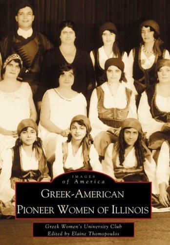 Greek-American Pioneer Women of Illinois (IL) (Images of America) (Images of America): Club, Greek ...