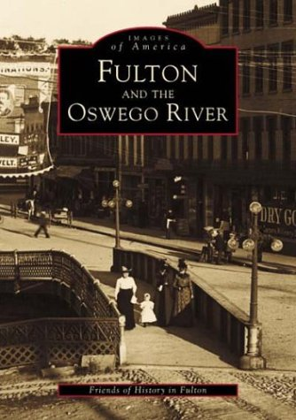 FULTON and the OSWEGO RIVER (NY) (Images: Friends of History