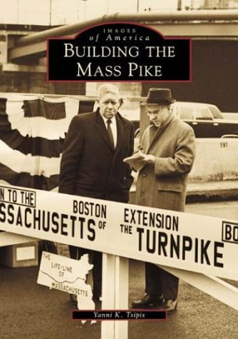 Images of America: Building the Mass Pike [Signed]: Tsipis, Yanni K.