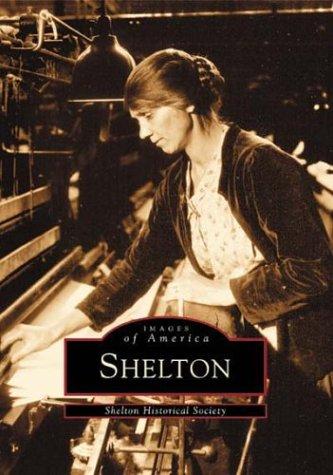 Shelton   (CT)  (Images of America): Shelton Historical Society