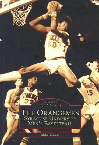 The Orangemen, Syracuse University Men's Basketball (Images of Sports): Waters, Mike