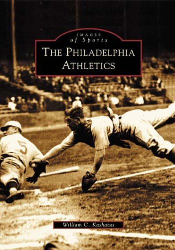 The Philadelphia Athletics (PA) (Images of Sports): William C. Kashatus