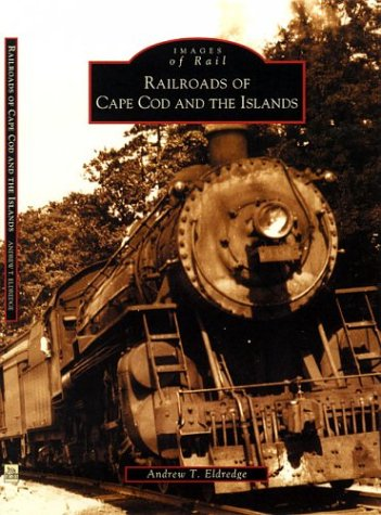 9780738511573: Railroads of Cape Cod and the Islands (MA) (Images of Rail)