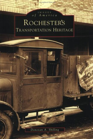 Rochester's Transportation Heritage (Images of America) (073851330X) by Donovan A. Shilling