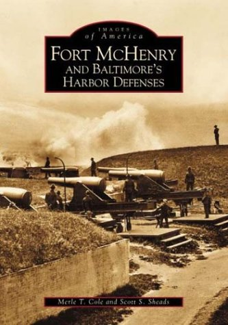 Fort McHenry and Baltimore's Harbor Defenses. Images of America.