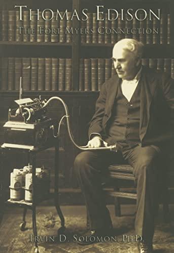 Thomas Edison - the Fort Myers Connection: Solomon, Irvin D. Ph. D.