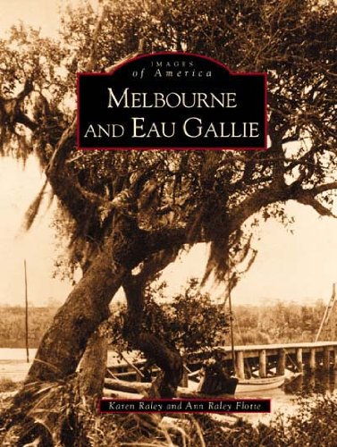 Melbourne and Eau Gallie (FL) (Images of America): Raley, Karen; Flotte, Ann Raley