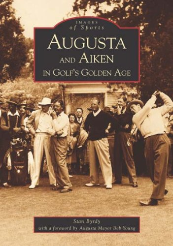 Augusta and Aiken in Golf's Golden Age: Stan Byrdy; Foreword
