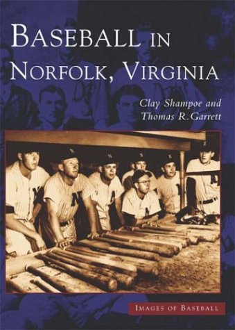 Baseball in Norfolk (VA) (Images of Baseball): Garrett, Thomas R., Shampoe, Clay
