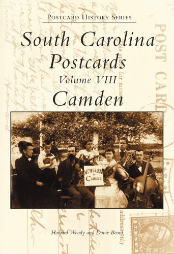 South Carolina Postcards, Vol. VIII: Camden (SC) (Postcard History Series): Woody, Howard; Beard, ...