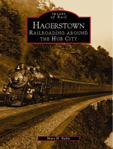 Hagerstown:: Railroading Around the Hub City: Rubin, Mary H.