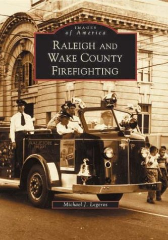 9780738515120: Raleigh and Wake County Firefighting (Images of America)