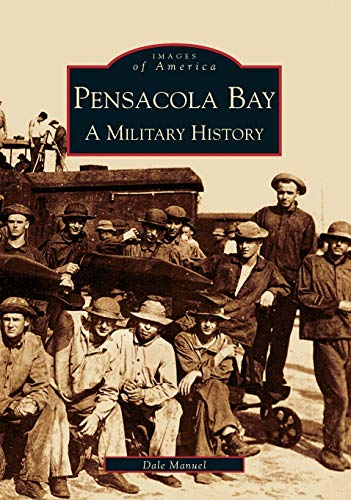 9780738516035: Pensacola Bay, A Military History (FL) (Images of America)