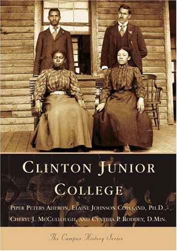 Clinton Junior College  (SC)  (College History Series): Peters Aheron, Piper; Roddey  D.Min., ...
