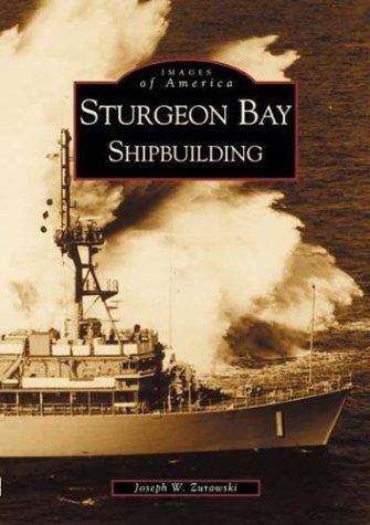 Sturgeon Bay: Shipbuilding (Images of America: Wisconsin): Zurawski, Joseph W.