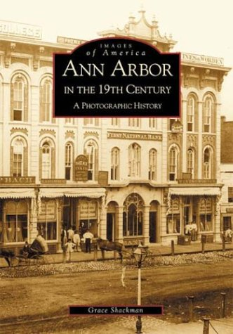 9780738519227: Ann Arbor in the 19th Century: A Photographic History (MI) (Images of America)