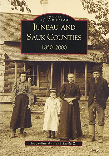 Juneau and Sauk Counties : 1850-2000: Sheila Z.; Jacqueline