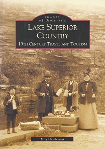 9780738519456: Lake Superior Country: 19th Century Travel and Tourism (MI) (Images of America)