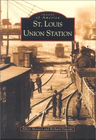 St. Louis Union Station (MO) (Images of America): Albert Montesi
