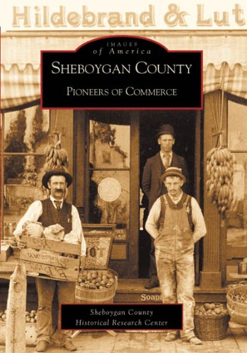 Sheboygan County (WI) (Images of America) (0738520128) by Sheboygan County Historical Research Center