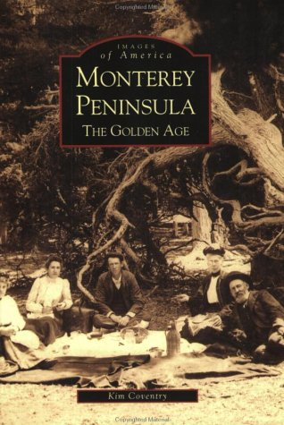 Monterey Peninsula: The Golden Age (CA) (Images of America): Kim Coventry