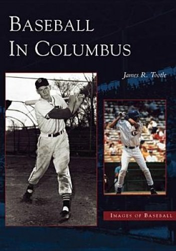 Baseball in Columbus (OH) (Images of Baseball): Tootle, James R.