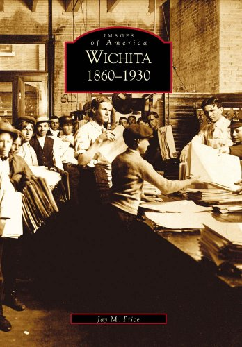 9780738523170: Wichita 1860-1930 (KS) (Images of America)