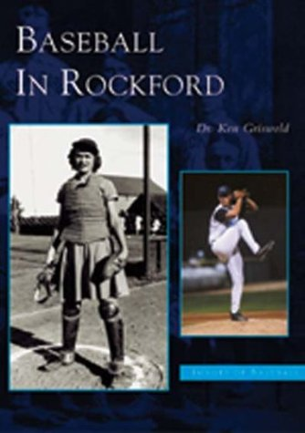 Baseball in Rockford IL Images of Baseball: Kenneth Griswold