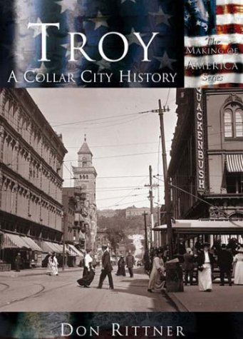 9780738523682: Troy: A Collar City History (NY) (Making of America Series)