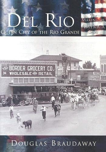 9780738523873: Del Rio: Queen City of the Rio Grande (TX) (Making of America)