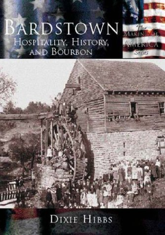 9780738523910: Bardstown:  Hospitality,  History  and  Bourbon   (KY)  (Making of America)