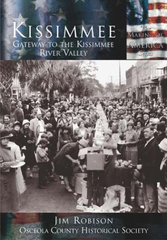 Kissimmee: Gateway to the Kissimmee River Valley (FL) (Making of America) (0738524379) by Jim Robison; Osceola County Historical Society