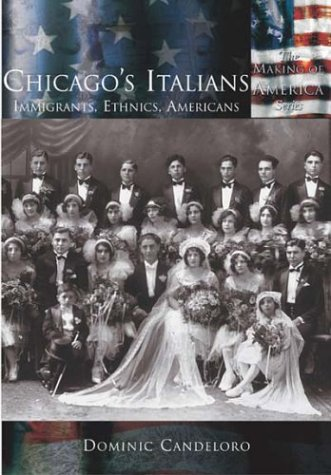 9780738524566: Chicago's Italians: Immigrants, Ethnics, Americans (Making of America: Illinois)